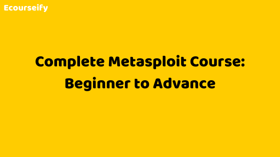 Complete Metasploit Course: Beginner to Advance