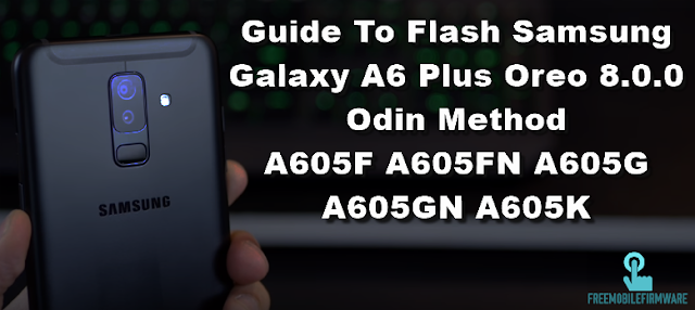 Guide To Flash Samsung Galaxy A6 Plus Oreo 8.0.0 Odin Method A605F A605FN A605G A605GN A605K