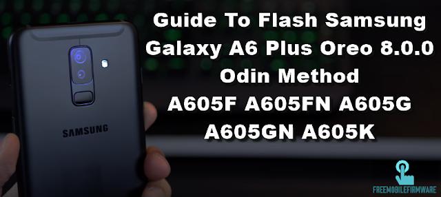 Guide To Flash Samsung Galaxy A6 Plus Oreo 8.0.0 Odin Method A605F A605FN A605G A605GN A605K