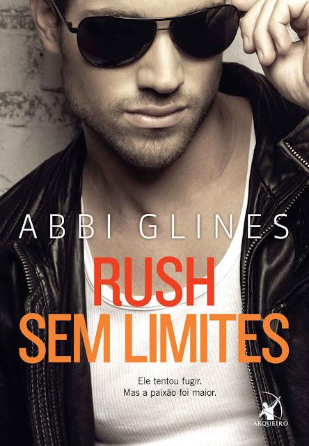 Rush sem limites Ele tentou fugir. Mas a paixão foi maior Abbi Glines