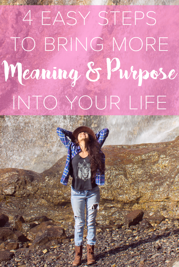 4 Easy Steps to Bring More Meaning and Purpose into Your Life