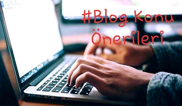 Blog Konu Önerileri