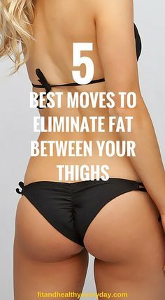 5 Best Moves To Elminate Fat Between Your Thighs!