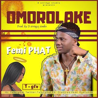 Femi Phat – Omorolake
