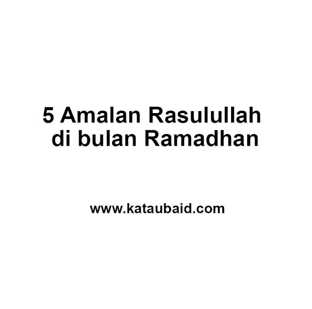5 Amalan Rasulullah  Ketika   Bulan Ramadhan   .