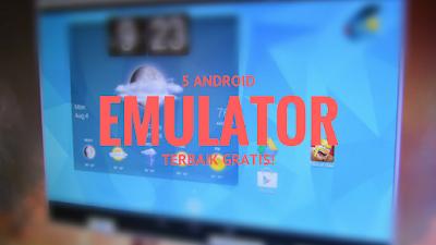 yang tak lain merupakan program yang dibuat untuk meng emulasi suatu aplikasi inginpun game  5+ Emulator Android Gratis Terbaik untuk PC