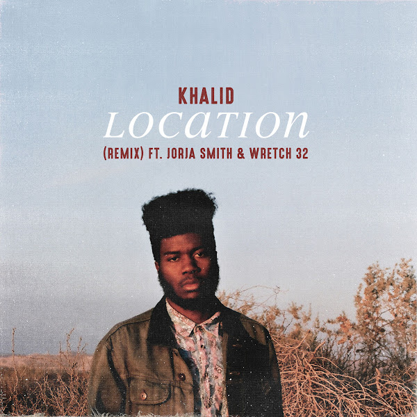 Khalid - Location (Remix) [feat. Jorja Smith & Wretch 32] - Single Cover