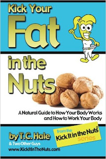 Kick Your Fat in the Nuts - Natural Health byT.C. Hale