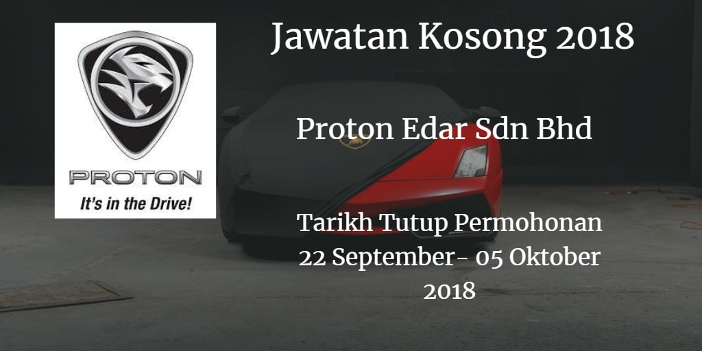 Jawatan Kosong Proton Edar Sdn Bhd  22 September - 05 Oktober 2018