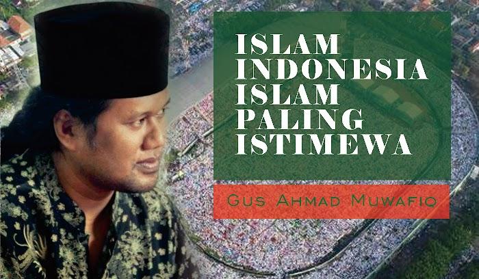 Islam Paling Istimewa Ya Islam Indonesia, Sayang di Indonesia Banyak yang Tidak Paham