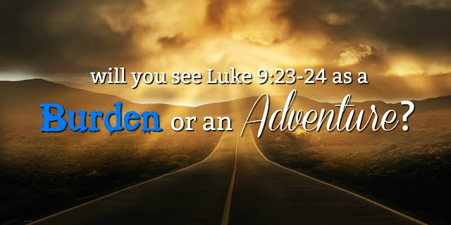 Christ gives us a command in Luke 9 that we can see as a burden or an adventure. This 1-minute devotion encourages us to embrace that command joyfully! #BibleLoveNotes #Bible