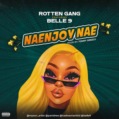 Download Audio | Rotten Bang ft Belle 9 - Naenjoy Nae