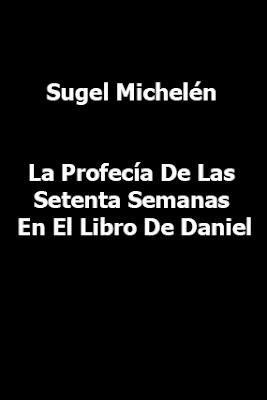 Sugel Michelén La Profecía De Las Setenta Semanas En El Libro De Daniel-