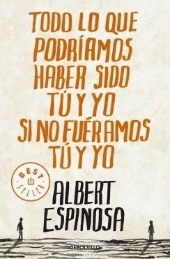 Reseña: Todo lo que podríamos haber sido tú y yo si no fuéramos tú y yo, de Albert Espinosa