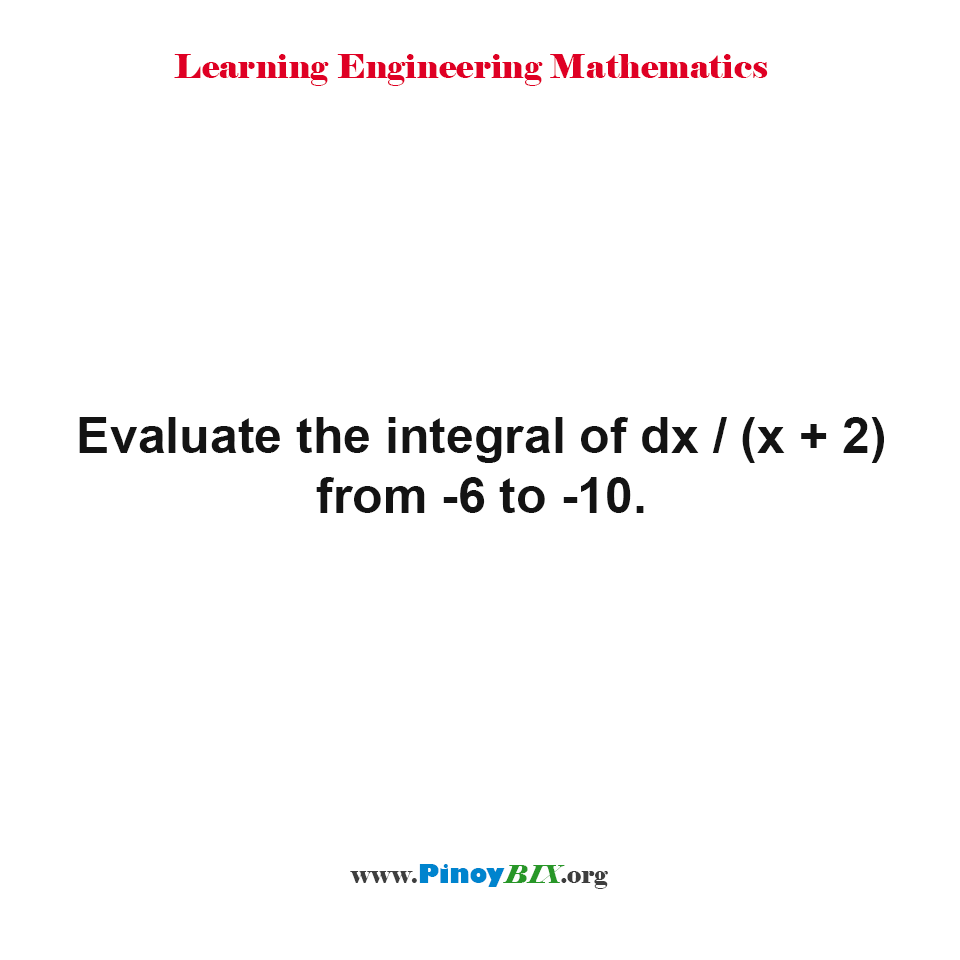 Evaluate the integral of dx / (x + 2) from -6 to -10.