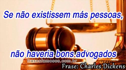 Frases Charles Dickens: Se não Existissem más Pessoas, não Haveria bons Advogados