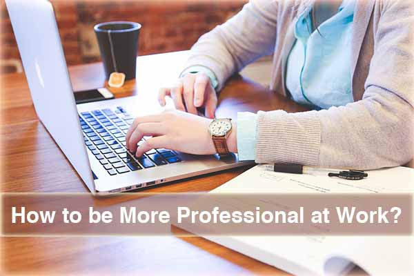 How to be More Professional at Work?