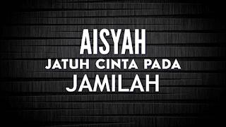 Lirik Lagu Aisyah Jatuh Cinta Pada Jamilah - DJ Akimilaku