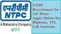 NTPC Recruitment for 107 Posts - Apply Online for Diploma,  ITI,  Lab Assistant.