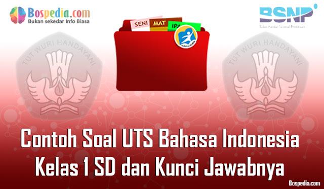 20+ Contoh Soal UTS Bahasa Indonesia Kelas 1 SD dan Kunci Jawabnya Terbaru