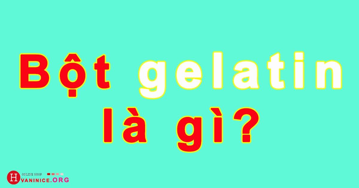 Bột gelatin là gì? - Mua bột gelatin bán ở đâu tphcm? - Bột gelatin có công dụng gì?