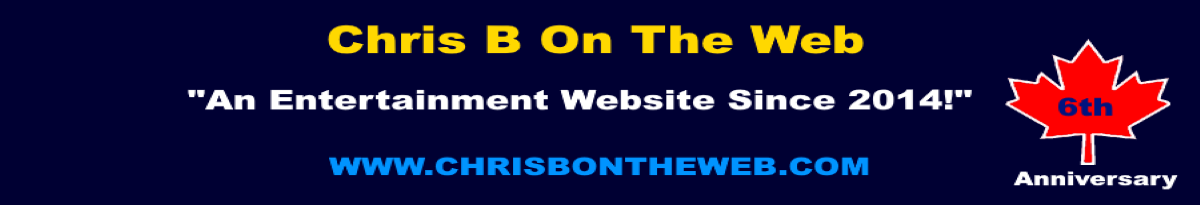 Chris B On The Web- An Entertainment Website Since 2014!