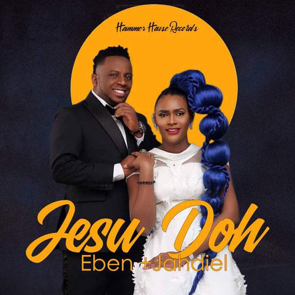 Gospel Music: Eben & Jahdiel - Jesu Doh