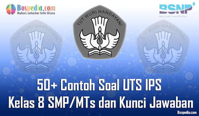 50+ Contoh Soal UTS IPS Kelas 8 SMP/MTs dan Kunci Jawaban Terbaru