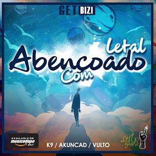 Letal - Abençoado (feat. K9, Acunkad & Vulto)