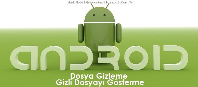 Android'de Dosya Gizleme ve Gizli Dosyayı Gösterme