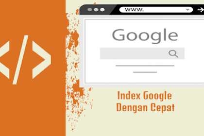 Tips Agar Artikel Blog Cepat Terindex Google