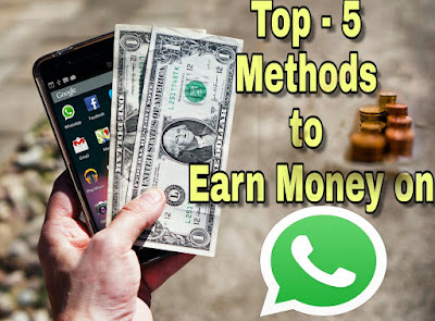 Top 5 Methods to Make Money on Whatsapp in 2019