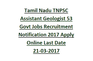 Tamil Nadu TNPSC Assistant Geologist 53 Govt Jobs Recruitment 2017 Apply Online