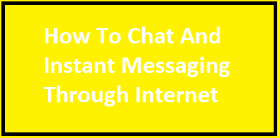 How To Chat And Instant Messaging Through Internet