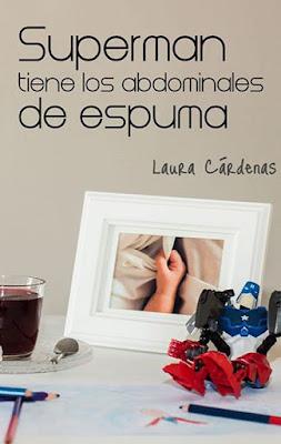 LIBRO - Superman tiene los abdominales de espuma  Laura Cárdenas (Abril 2016)   NOVELA ROMANTICA  Edición papel & digital ebook kindle  Comprar en Amazon España