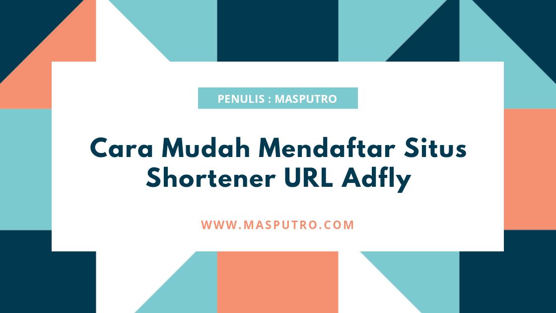 Cara Mudah Mendaftar Situs Shortener URL Adfly