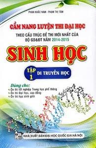 Cẩm Nang Luyện Thi Đại Học Sinh Học - Tập 1: Di Truyền Học - Phan Khắc Nam, Phạm Thị Tâm
