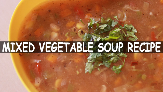 How To Make Mixed Vegetable Soup | Mixed Vegetable Soup Recipe | Soup Recipe