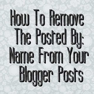 Instructions on How to remove your name from Blogger posts.