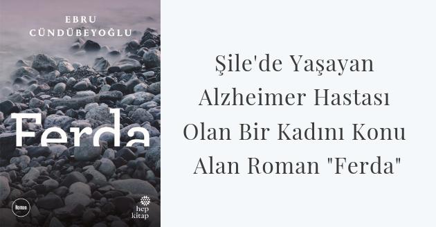 """Şile'de Yaşayan Alzheimer Hastası Olan Bir Kadını Konu Alan Roman """"Ferda"""""""
