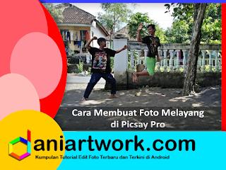 Tutorial Membuat Foto Melayang ( Levitasi ) di Picsay Android