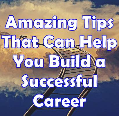 Tips That Can Help You Build a Successful Career