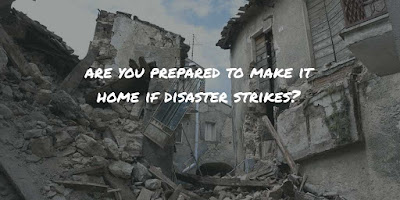 Are you prepared to make it home if disaster strikes?
