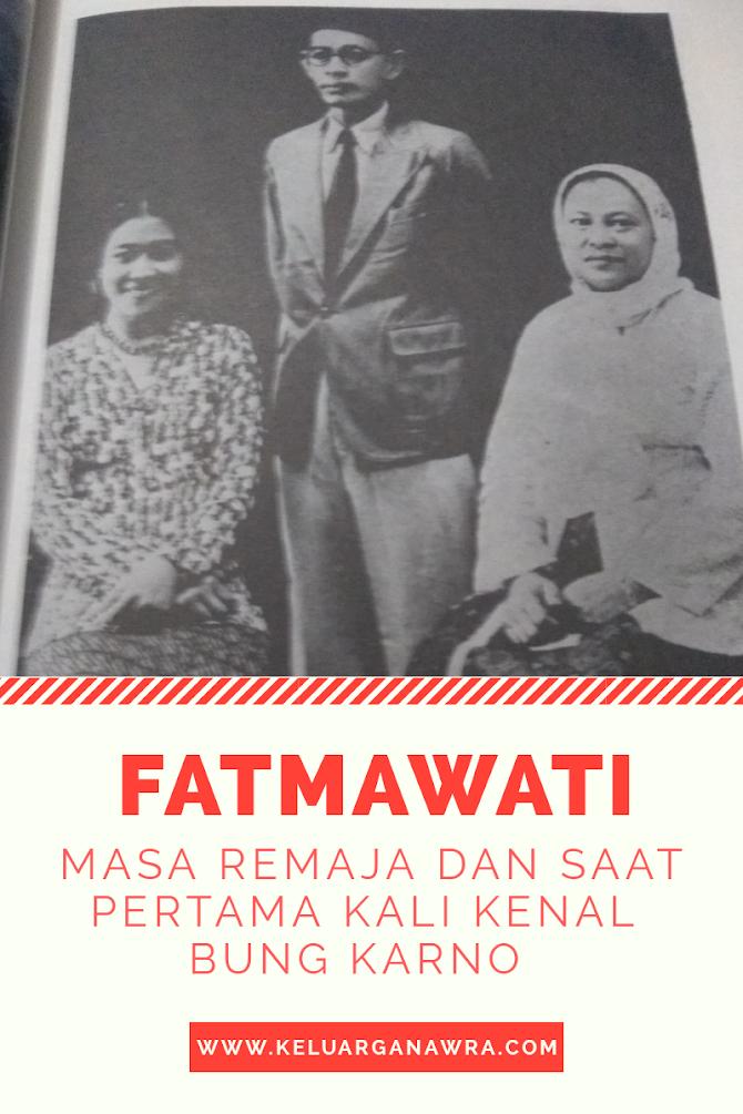 Masa Remaja  Fatmawati  dan Mulai Mengenal Bung Karno
