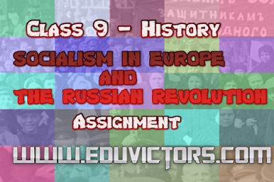 CBSE Class 9 - History - CH – 2 – SOCIALISM IN EUROPE AND THE RUSSIAN REVOLUTION - Assignment (#eduvictors)(#cbsenotes)