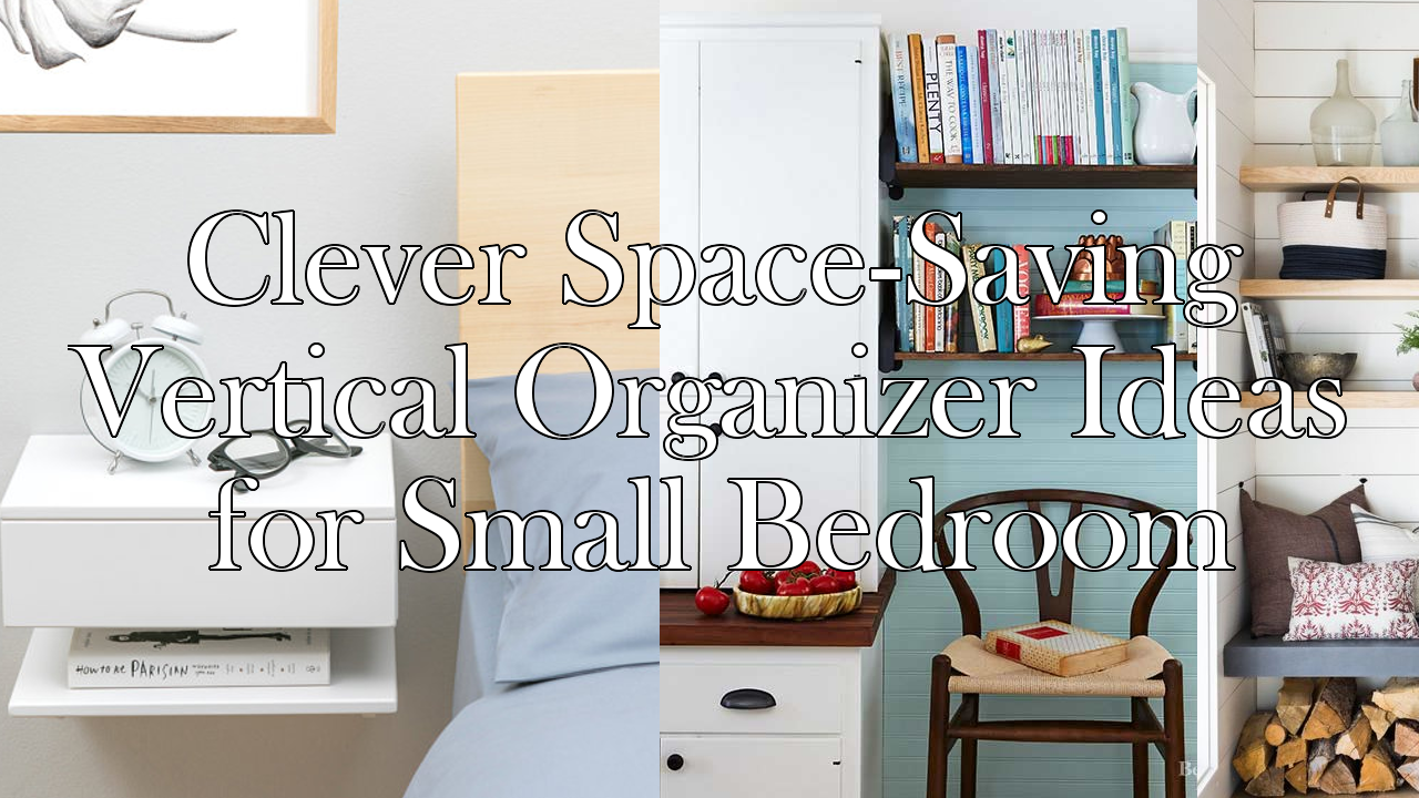 Clever Space-Saving Vertical Organizer Ideas for Small Bedroom