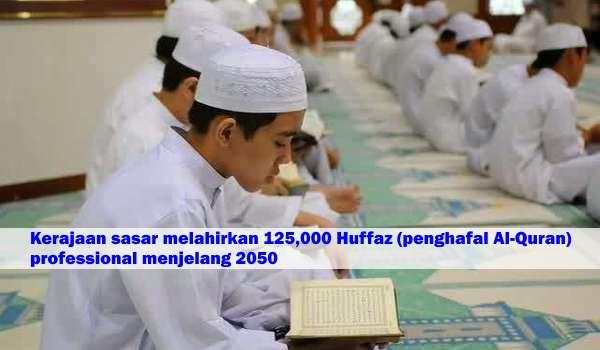 Kerajaan sasar melahirkan 125,000 Huffaz (penghafal Al-Quran) professional menjelang 2050