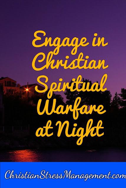 Engage in Christian Spiritual Warfare At Night