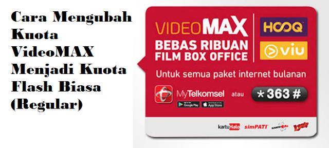 Cara Mengubah Kuota VideoMAX Menjadi Kuota Flash Biasa