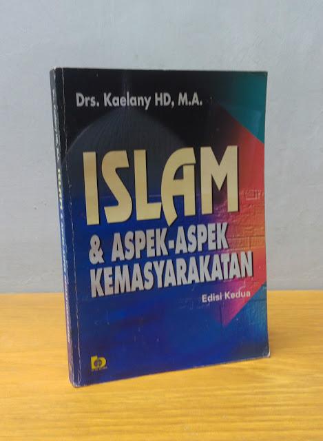 ISLAM & ASPEK-ASPEK KEMASYARAKATAN, Drs. Kaelany HD, M.A.